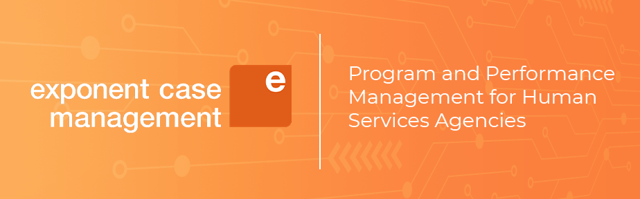 Exponent Case Management - Program and Performance Management for Human Services Agencies